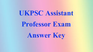 ukpsc, uttarakhand, assistant professor exam answer key, dehradun, haridwar, india